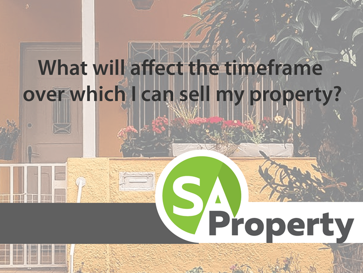 What will affect the timeframe over which I can sell my property?