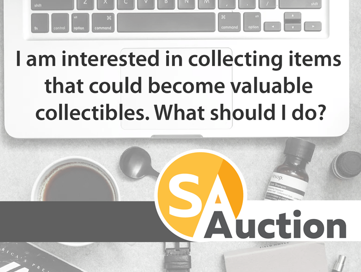 I am interested in collecting items that could become valuable collectibles. What should I do?