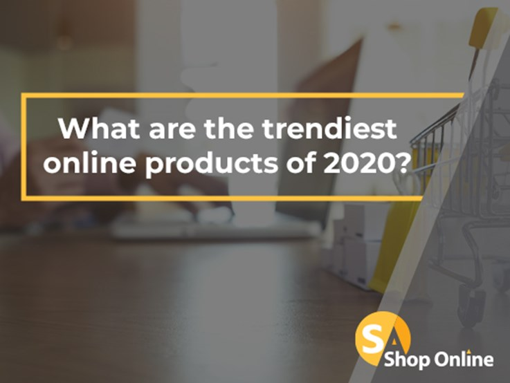 What are the trendiest online products of 2020?