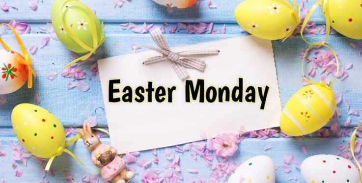 PUBLIC HOLIDAY: EASTER MONDAY